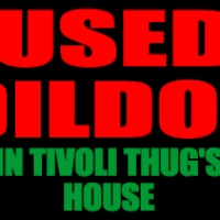 Used Dildos in Tivoli thug's house?
